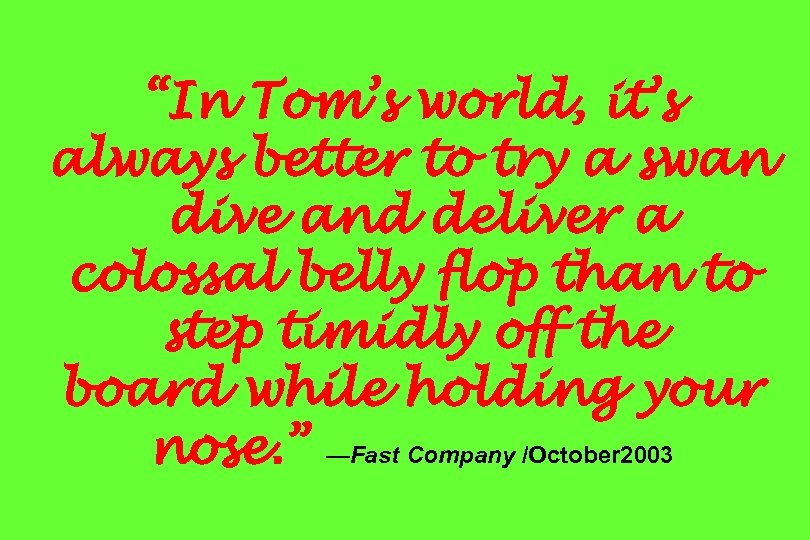 """""""In Tom's world, it's always better to try a swan dive and deliver a"""