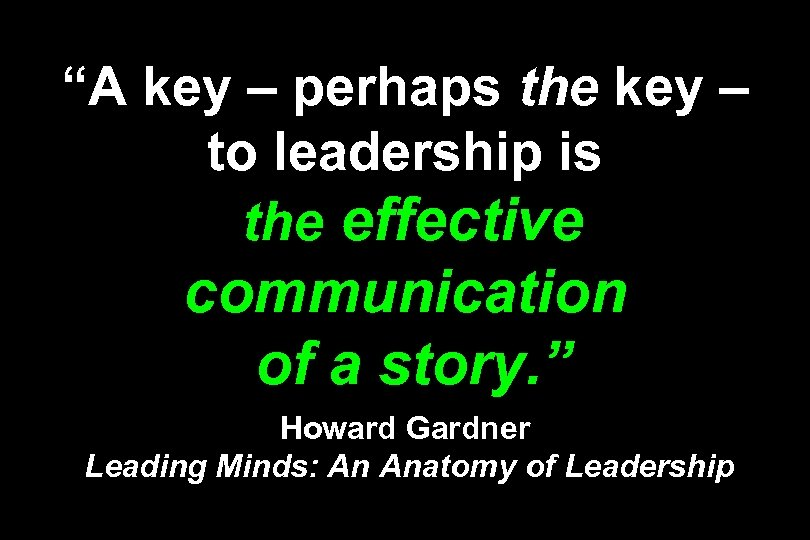 """""""A key – perhaps the key – to leadership is the effective communication of"""