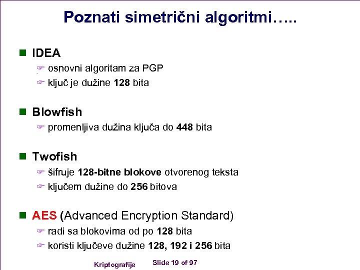 Poznati simetrični algoritmi…. . n IDEA F osnovni algoritam za PGP F ključ je