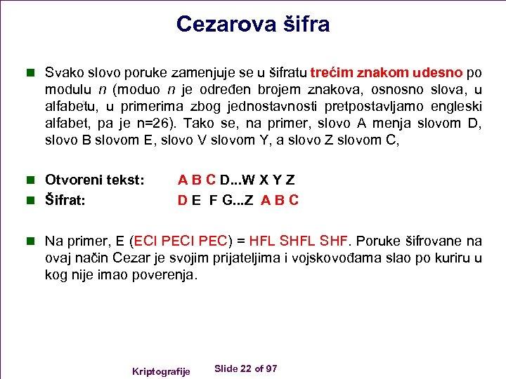 Cezarova šifra n Svako slovo poruke zamenjuje se u šifratu trećim znakom udesno po