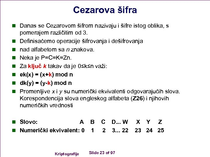 Cezarova šifra n Danas se Cezarovom šifrom nazivaju i šifre istog oblika, s n