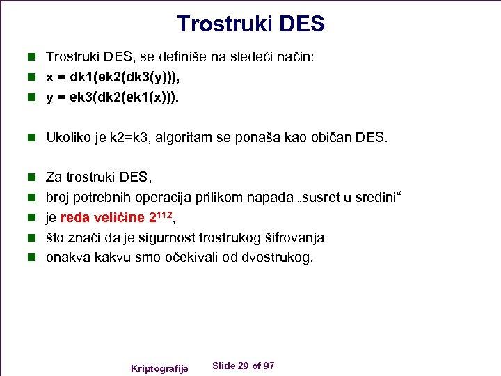 Trostruki DES n Trostruki DES, se definiše na sledeći način: n x = dk