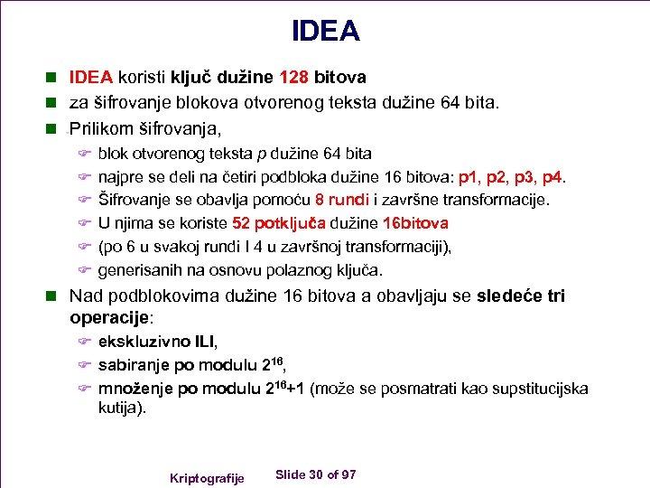 IDEA n IDEA koristi ključ dužine 128 bitova n za šifrovanje blokova otvorenog teksta
