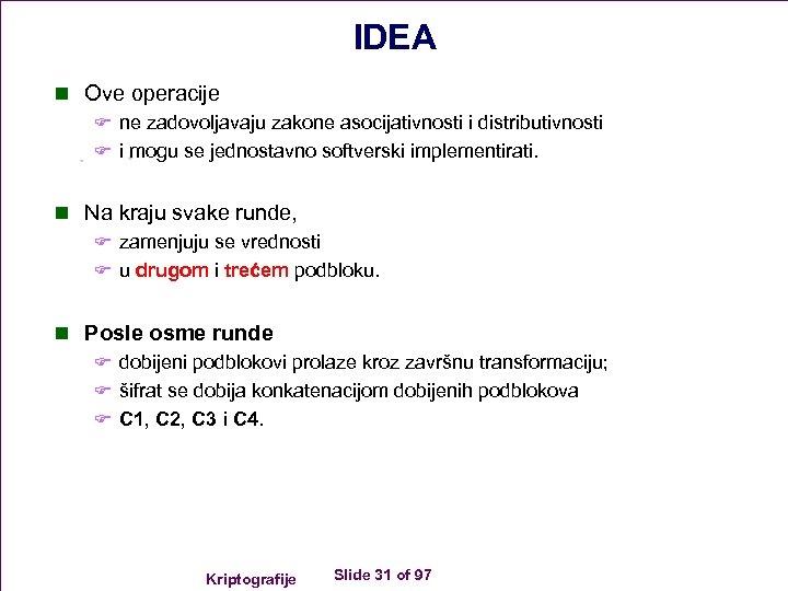 IDEA n Ove operacije F ne zadovoljavaju zakone asocijativnosti i distributivnosti F i mogu