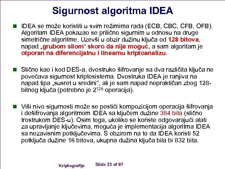 Sigurnost algoritma IDEA n IDEA se može koristiti u svim režimima rada (ECB, CBC,