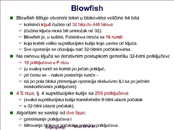 Blowfish n Blowfish šifruje otvoreni tekst u blokovima veličine 64 bita F koristeći ključ