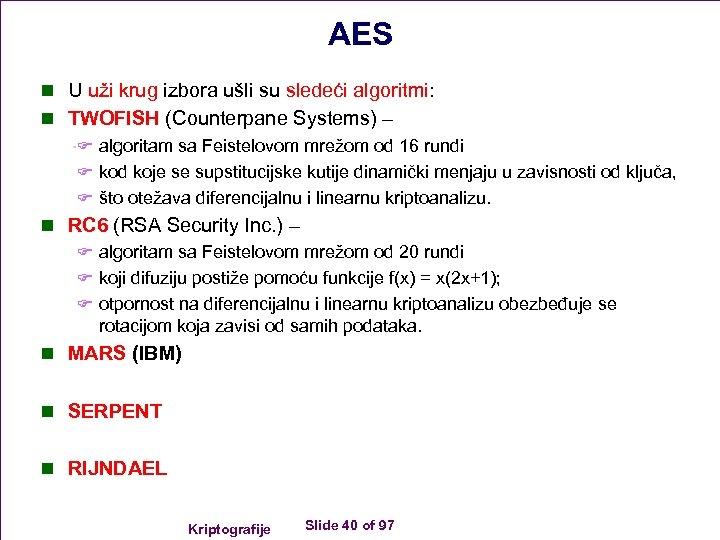 AES n U uži krug izbora ušli su sledeći algoritmi: n TWOFISH (Counterpane Systems)