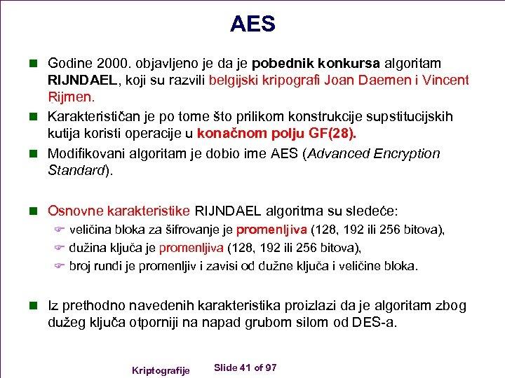 AES n Godine 2000. objavljeno je da je pobednik konkursa algoritam RIJNDAEL, koji su