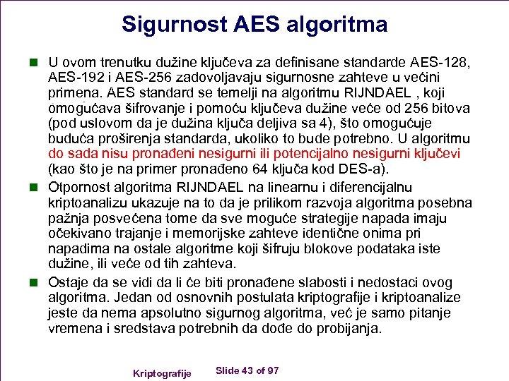 Sigurnost AES algoritma n U ovom trenutku dužine ključeva za definisane standarde AES-128, AES-192