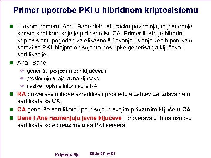 Primer upotrebe PKI u hibridnom kriptosistemu n U ovom primeru, Ana i Bane dele