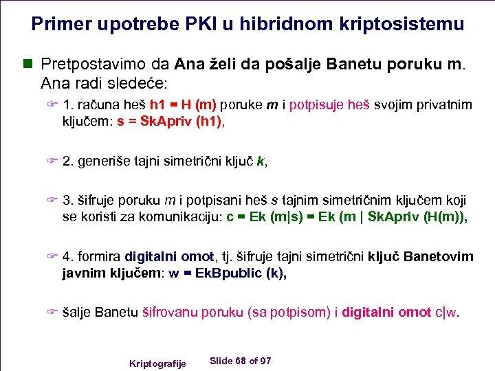Primer upotrebe PKI u hibridnom kriptosistemu n Pretpostavimo da Ana želi da pošalje Banetu