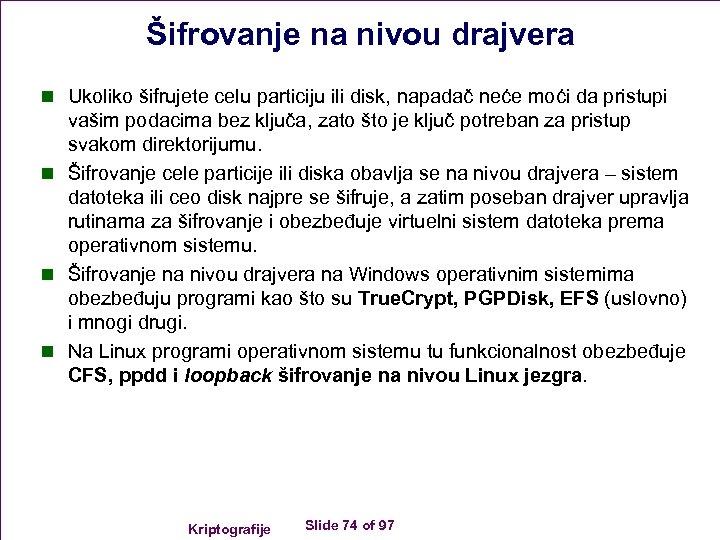 Šifrovanje na nivou drajvera n Ukoliko šifrujete celu particiju ili disk, napadač neće moći