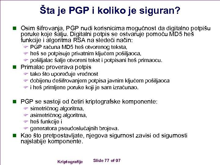 Šta je PGP i koliko je siguran? n Osim šifrovanja, PGP nudi korisnicima mogućnost