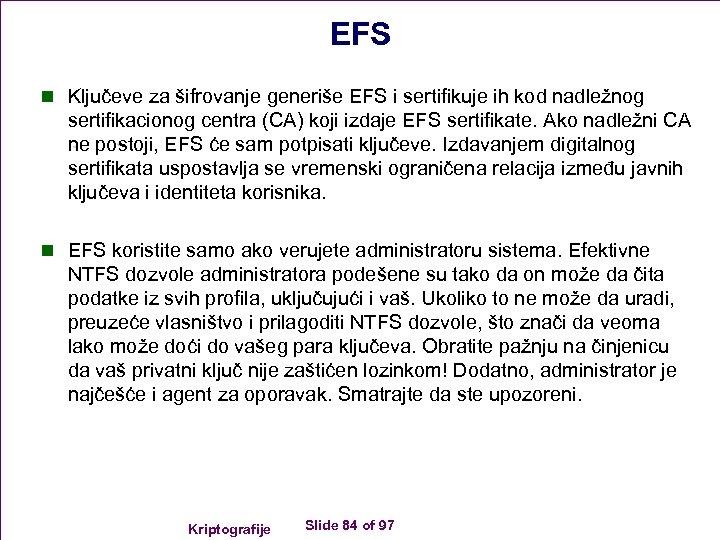 EFS n Ključeve za šifrovanje generiše EFS i sertifikuje ih kod nadležnog sertifikacionog centra