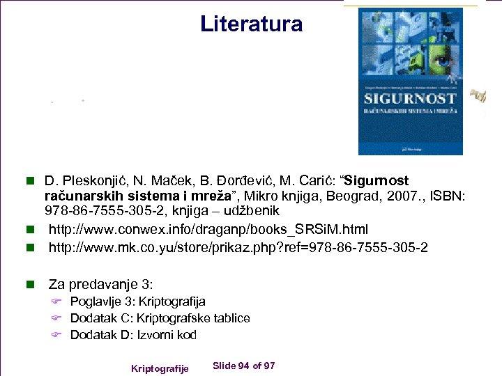 """Literatura n D. Pleskonjić, N. Maček, B. Đorđević, M. Carić: """"Sigurnost računarskih sistema i"""