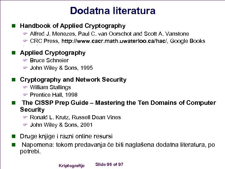 Dodatna literatura n Handbook of Applied Cryptography F Alfred J. Menezes, Paul C. van