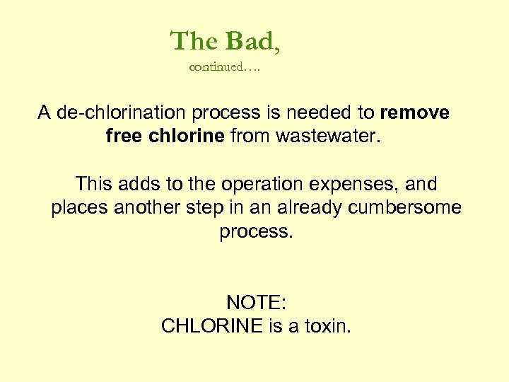 The Bad, continued…. A de-chlorination process is needed to remove free chlorine from wastewater.