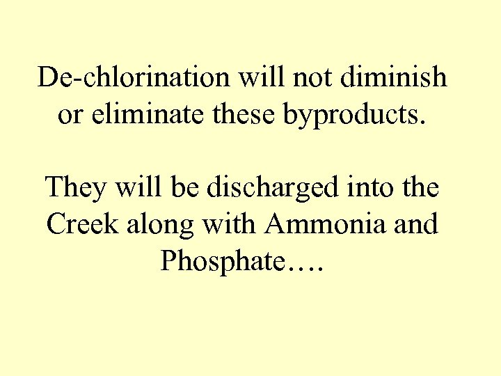 De-chlorination will not diminish or eliminate these byproducts. They will be discharged into the