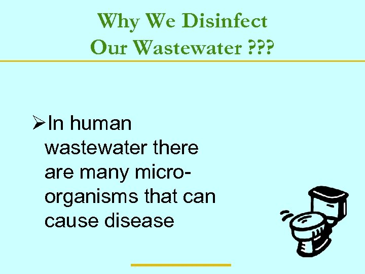 Why We Disinfect Our Wastewater ? ? ? ØIn human wastewater there are many