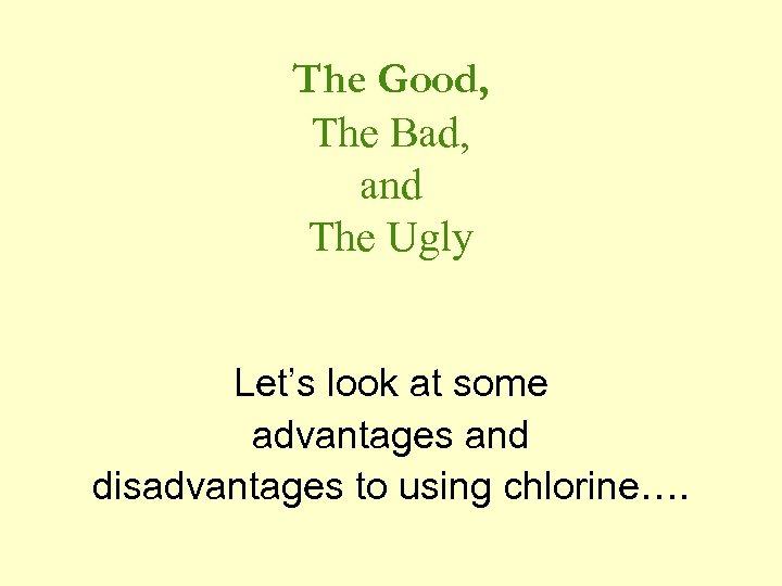 The Good, The Bad, and The Ugly Let's look at some advantages and disadvantages