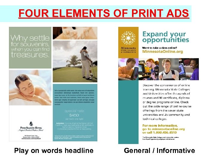 FOUR ELEMENTS OF PRINT ADS Play on words headline General / Informative