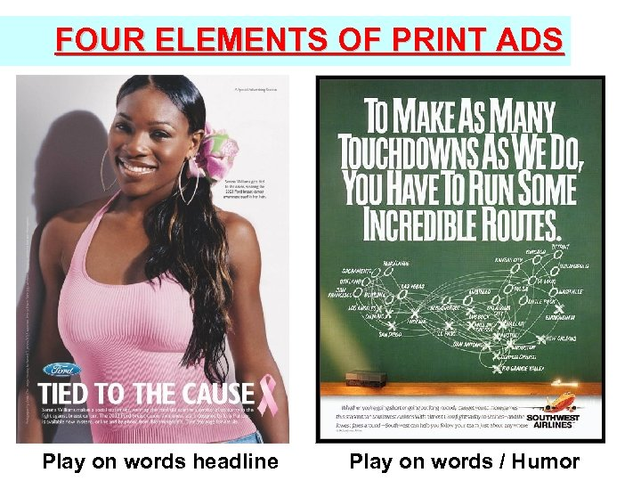 FOUR ELEMENTS OF PRINT ADS Play on words headline Play on words / Humor