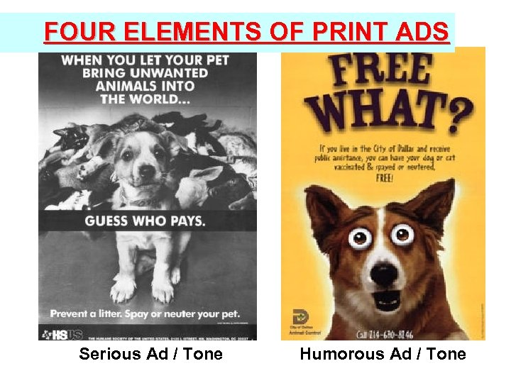 FOUR ELEMENTS OF PRINT ADS Serious Ad / Tone Humorous Ad / Tone