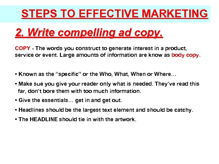 STEPS TO EFFECTIVE MARKETING 2. Write compelling ad copy. COPY - The words you