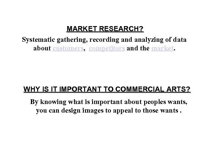 MARKET RESEARCH? Systematic gathering, recording and analyzing of data about customers, competitors and the
