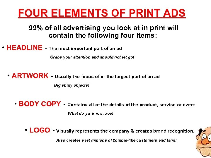 FOUR ELEMENTS OF PRINT ADS 99% of all advertising you look at in print
