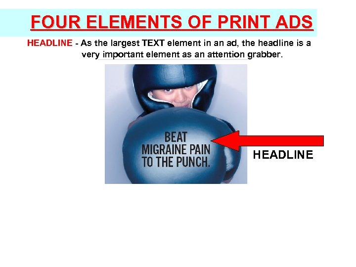 FOUR ELEMENTS OF PRINT ADS HEADLINE - As the largest TEXT element in an