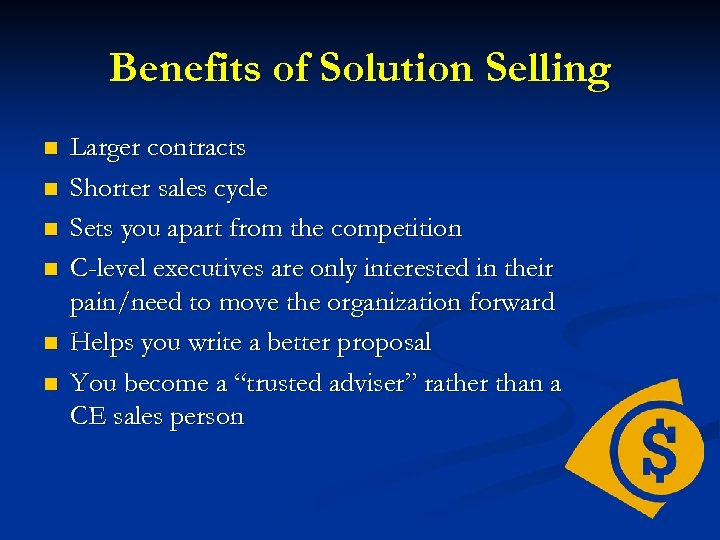 Benefits of Solution Selling n n n Larger contracts Shorter sales cycle Sets you