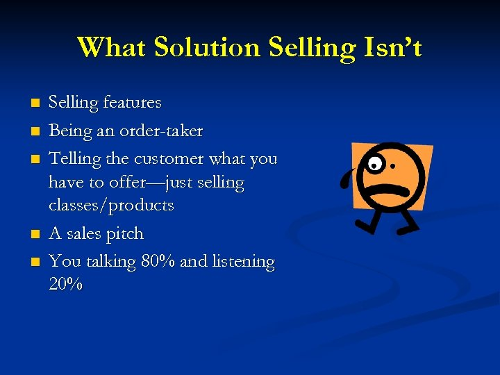 What Solution Selling Isn't n n n Selling features Being an order-taker Telling the