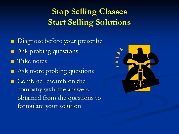 Stop Selling Classes Start Selling Solutions n n n Diagnose before your prescribe Ask
