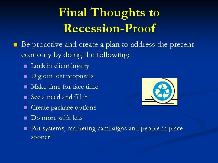 Final Thoughts to Recession-Proof n Be proactive and create a plan to address the