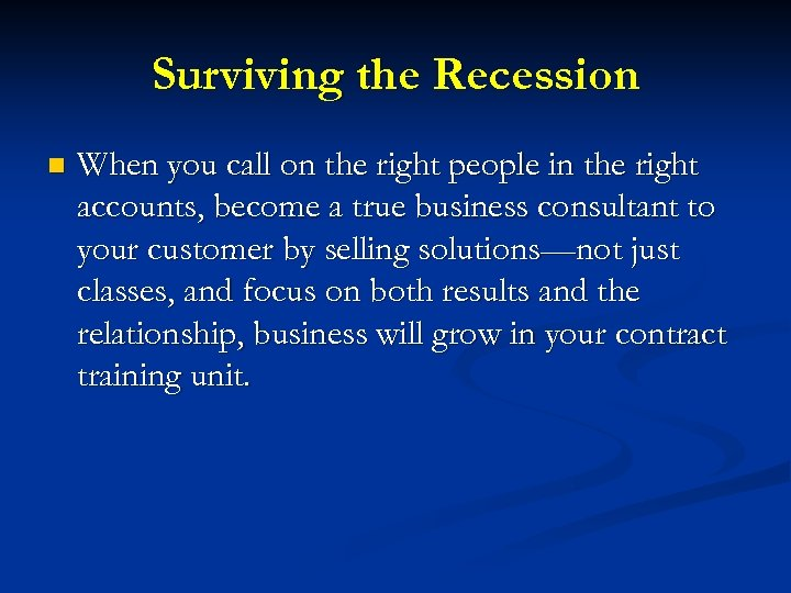 Surviving the Recession n When you call on the right people in the right