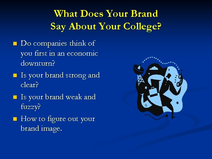 What Does Your Brand Say About Your College? n n Do companies think of
