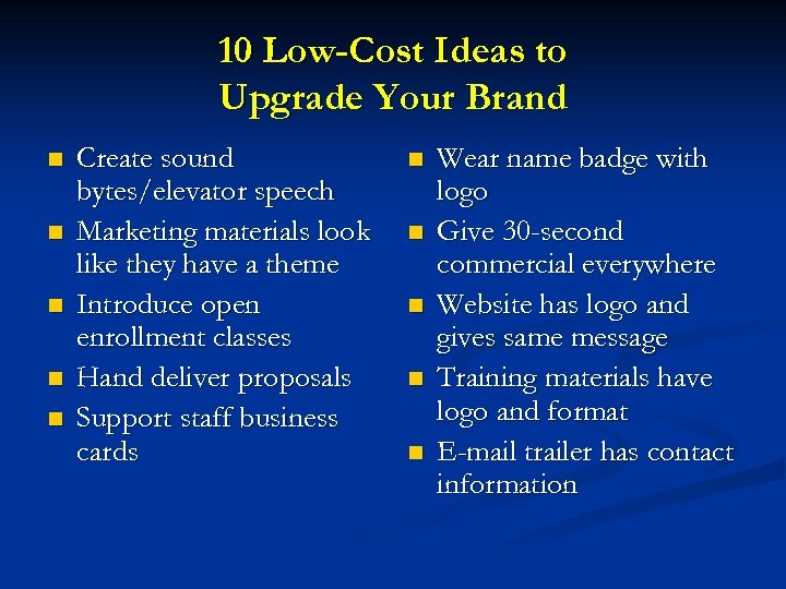 10 Low-Cost Ideas to Upgrade Your Brand n n n Create sound bytes/elevator speech