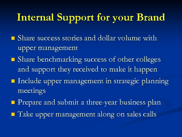 Internal Support for your Brand Share success stories and dollar volume with upper management