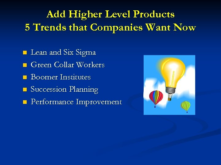 Add Higher Level Products 5 Trends that Companies Want Now n n n Lean