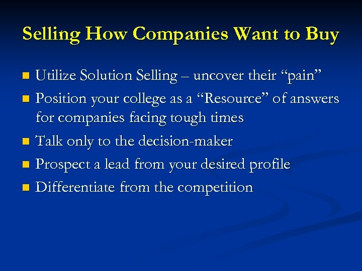 "Selling How Companies Want to Buy Utilize Solution Selling – uncover their ""pain"" n"