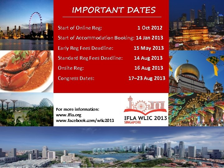 IMPORTANT DATES Start of Online Reg: 1 Oct 2012 Start of Accommodation Booking: 14
