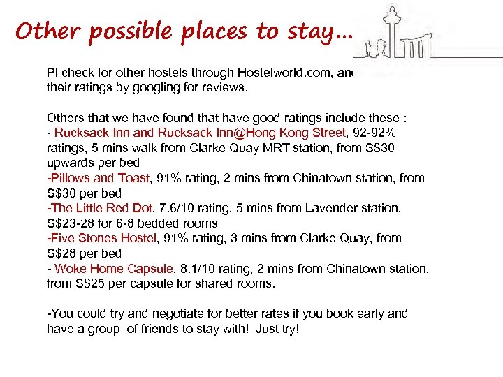 Other possible places to stay… Pl check for other hostels through Hostelworld. com, and