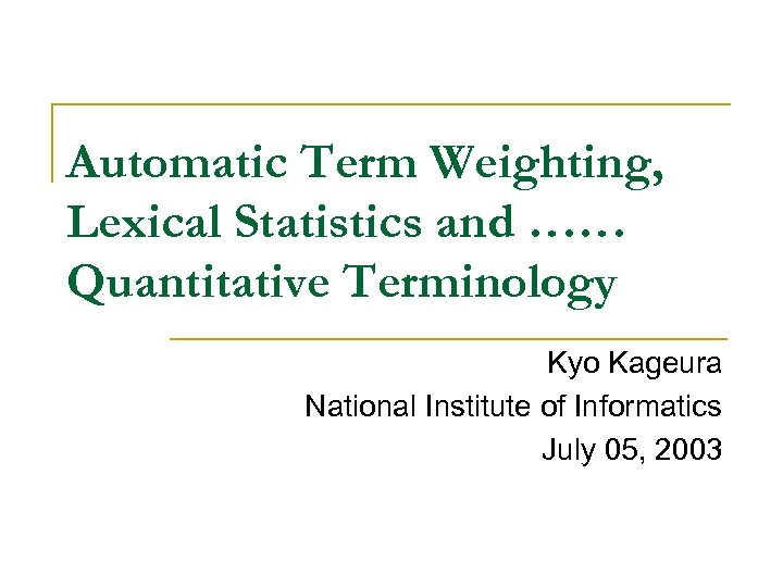 Automatic Term Weighting, Lexical Statistics and …… Quantitative Terminology Kyo Kageura National Institute of