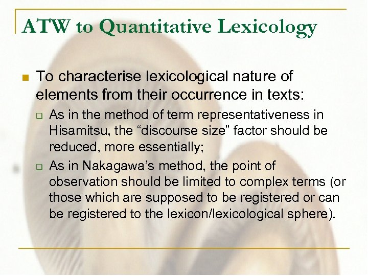 ATW to Quantitative Lexicology n To characterise lexicological nature of elements from their occurrence