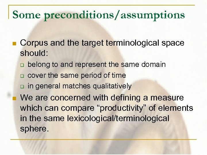 Some preconditions/assumptions n Corpus and the target terminological space should: q q q n