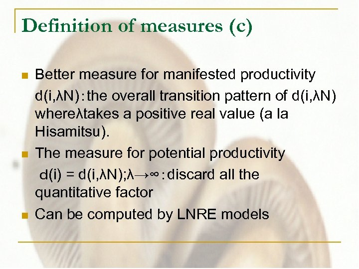 Definition of measures (c) n n n Better measure for manifested productivity d(i, λN):the