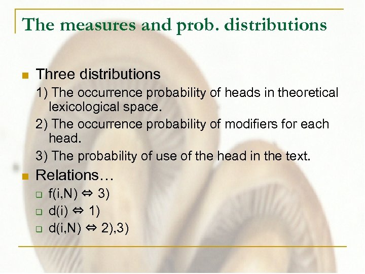 The measures and prob. distributions n Three distributions 1) The occurrence probability of heads
