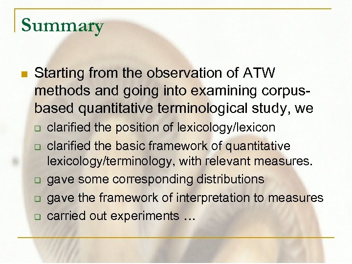 Summary n Starting from the observation of ATW methods and going into examining corpusbased