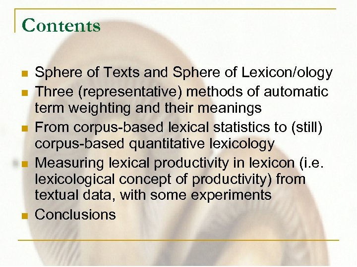 Contents n n n Sphere of Texts and Sphere of Lexicon/ology Three (representative) methods